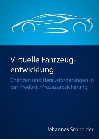 Virtuelle Fahrzeugentwicklung - Chancen und Herausforderungen in der Produkt-/Prozessabsicherung